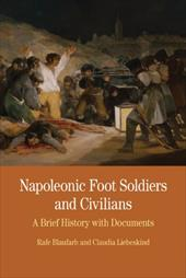 Napoleonic Foot Soldiers and Civilians: A Brief History with Documents - Blaufarb, Rafe / Liebeskind, Claudia
