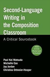Second-Language: Writing in the Composition Classroom: A Critical Sourcebook - Matsuda, Paul Kei / Cox, Michelle / Jordan, Jay