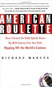 American Roulette: How I Turned the Odds Upside Down---My Wild Twenty-Five-Year Ride Ripping Off the World's Casinos - Marcus, Richard