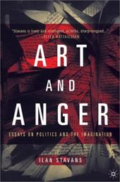 Art and Anger: Essays on Politics and the Imagination - Stavans, Ilan / Stavans