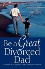 Be a Great Divorced Dad - Condrell, Kenneth N. / Small, Linda Lee