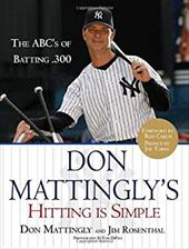 Don Mattingly's Hitting Is Simple: The ABC's of Batting .300 - Mattingly, Don / Rosenthal, Jim / DiPace, Tom
