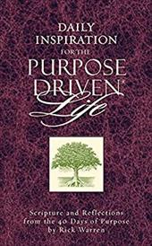 Daily Inspiration for the Purpose Driven Life: Scriptures and Reflections from the 40 Days of Purpose - Warren, Rick
