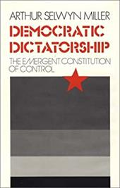 Democratic Dictatorship: The Emergent Constitution of Control - Miller, Arthur S. / Unknown