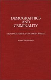 Demographics and Criminality: The Characteristics of Crime in America - Flowers, R. Barri