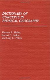 Dictionary of Concepts in Physical Geography - Huber, Thomas Patrick / Larkin, Robert P. / Peters, Gary L.