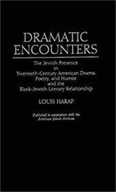 Dramatic Encounters: The Jewish Presence in Twentieth-Century American Drama, Poetry, and Humor and the Black-Jewish Literary Rela - Harap, Louis