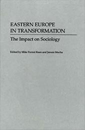 Eastern Europe in Transformation: The Impact on Sociology - Keen, Mike Forrest / Mucha, Janusz L.