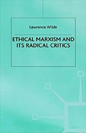 Ethical Marxism and Its Radical Critics - Wilde, Lawrence / Wilde L., L.