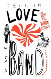 Fell in Love with a Band: The Story of the White Stripes - Handyside, Chris