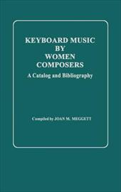 Keyboard Music by Women Composers: A Catalog and Bibliography - Meggett, Joan M.