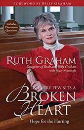 In Every Pew Sits a Broken Heart: Hope for the Hurting - Graham, Ruth / Mattingly, Stacy