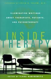 Inside Therapy: Illuminating Writings about Therapists, Patients, and Psychotherapy - Rabinowitz, Ilana / Yalom, Irvin D.