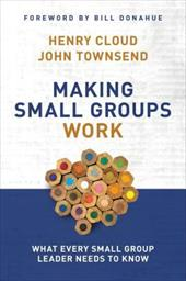 Making Small Groups Work: What Every Small Group Leader Needs to Know - Cloud, Henry / Townsend, John / Townsend, John Sims