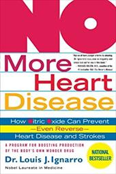 No More Heart Disease: How Nitric Oxide Can Prevent--Even Reverse--Heart Disease and Strokes - Ignarro, Louis
