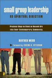 Small Group Leadership as Spiritual Direction: Practical Ways to Blend an Ancient Art Into Your Contemporary Community - Webb, Heather / Peterson, Eugene H.