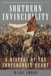 Southern Invincibility: A History of the Confederate Heart - Sword, Wiley