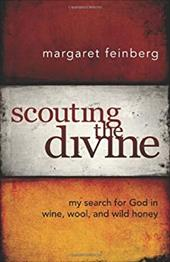 Scouting the Divine: My Search for God in Wine, Wool, and Wild Honey - Feinberg, Margaret