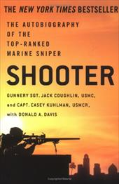 Shooter: The Autobiography of the Top-Ranked Marine Sniper - Coughlin, Jack / Kuhlman, Casey / Davis, Donald A.
