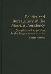 Politics and Bureaucracy in the Modern Presidency: Careerists and Appointees in the Reagan Administration - Maranto, Robert