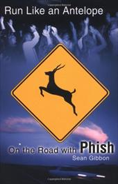 Run Like an Antelope: On the Road with Phish - Gibbon, Sean
