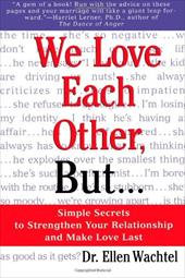 We Love Each Other, But . . .: Simple Secrets to Strengthen Your Relationship and Make Love Last - Wachtel, Ellen F.