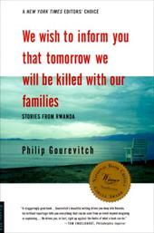 We Wish to Inform You That Tomorrow We Will Be Killed with Our Families: Stories from Rwanda - Gourevitch, Philip