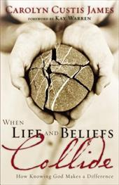 When Life and Beliefs Collide: How Knowing God Makes a Difference - James, Carolyn Custis
