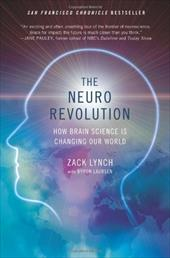 The Neuro Revolution: How Brain Science Is Changing Our World - Lynch, Zack / Larson, Byron