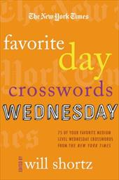 The New York Times Favorite Day Crosswords: Wednesday: 75 of Your Favorite Medium-Level Wednesday Crosswords from the New York Tim - Shortz, Will