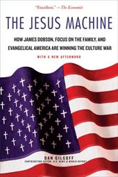 The Jesus Machine: How James Dobson, Focus on the Family, and Evangelical America Are Winning the Culture War - Gilgoff, Dan