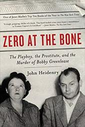 Zero at the Bone: The Playboy, the Prostitute, and the Murder of Bobby Greenlease - Heidenry, John