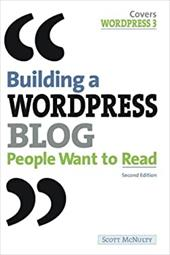 Building a Wordpress Blog People Want to Read - McNulty, Scott