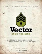 Vector Basic Training: A Systematic Creative Process for Building Precision Vector Artwork [With DVD ROM] - Glitschka, Von