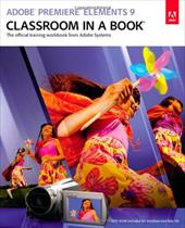 Adobe Premiere Elements 9 Classroom in a Book [With DVD ROM] - Ozer, Jan / Jeung-Mills, Connie