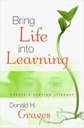 Bring Life Into Learning: Create a Lasting Literacy - Graves, Donald H. / Graves