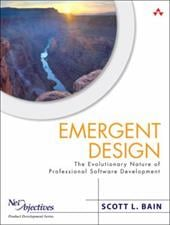 Emergent Design: The Evolutionary Nature of Professional Software Development - Bain, Scott