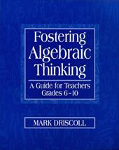 Fostering Algebraic Thinking: A Guide for Teachers, Grades 6-10 - Driscoll, Mark / Driscoll