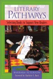 Literary Pathways: Selecting Books to Support New Readers - Peterson, Barbara / Peterson / Huck, Charlotte
