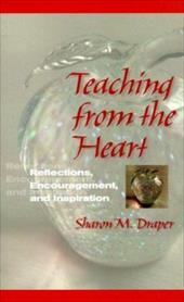 Teaching from the Heart: Reflections, Encouragement, and Inspiration - Draper, Sharon M.