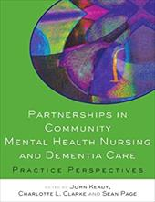 Partnerships in Community Mental Health Nursing and Dementia Care: Practice Perspectives - Keady, John / Clarke, Charlotte L. / Page, Sean