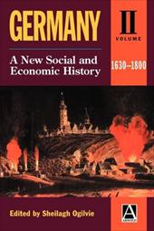 Germany: A New Social and Economic History Volume 2: 1630-1800 - Ogilvie, Sheilagh