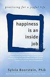 Happiness Is an Inside Job: Practicing for a Joyful Life - Boorstein, Sylvia