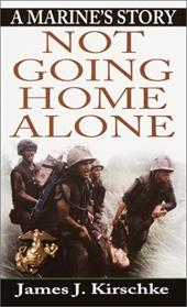 Not Going Home Alone: A Marine's Story - Kirschke, James J.