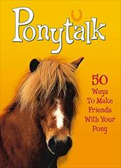Ponytalk: 50 Ways to Make Friends with Your Pony - Rising, Janet