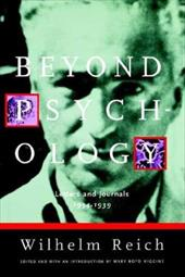 Beyond Psychology: Letters and Journals 1934-1939 - Reich, Wilhelm / Higgins, Mary Boyd / Boyd Higgins, Mary