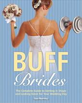 Buff Brides: The Complete Guide to Getting in Shape and Looking Great for Your Wedding Day - Fleming, Sue / Kelly, Sarah