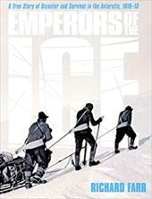 Emperors of the Ice: A True Story of Disaster and Survival in the Antarctic, 1910-13 - Farr, Richard