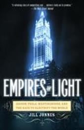 Empires of Light: Edison, Tesla, Westinghouse, and the Race to Electrify the World - Jonnes, Jill