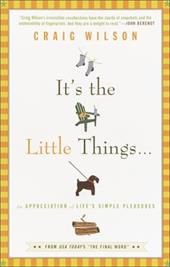 It's the Little Things . . .: An Appreciation of Life's Simple Pleasures - Wilson, Craig